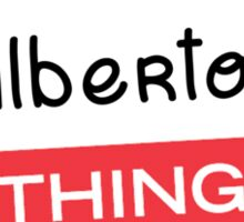 Its a Alberto thing you wouldnt understand! Sticker
