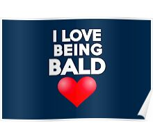 I love being bald Poster