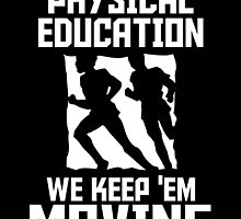 Physical Education We Keep Them Moving by unique-arts