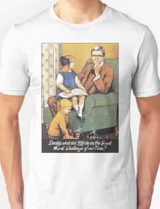 Daddy, what did YOU do in the Great Moral Challenge of Our Time? Unisex T-Shirt