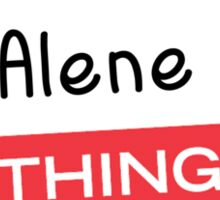 Its a Alene thing you wouldnt understand! Sticker
