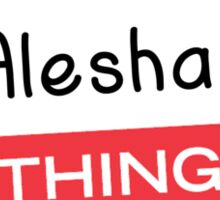Its a Alesha thing you wouldnt understand! Sticker