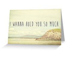 I Wanna Hold You So Much Greeting Card