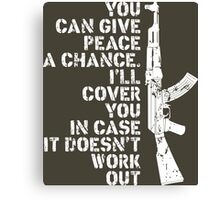 You Can Give Peace A Chance I Will Cover You In Case It Does Not Work Out Canvas Print