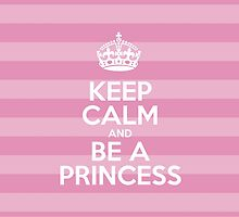 Keep Calm and Be a Princess - Pink Stripes by sitnica