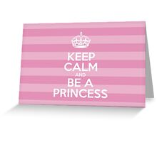 Keep Calm and Be a Princess - Pink Stripes Greeting Card