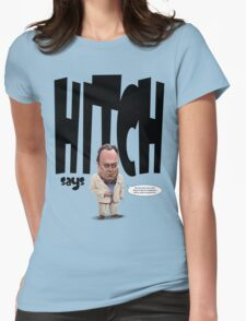 """""""Hitch Says"""" Christopher Hitchens quote t-shirt Womens Fitted T-Shirt"""