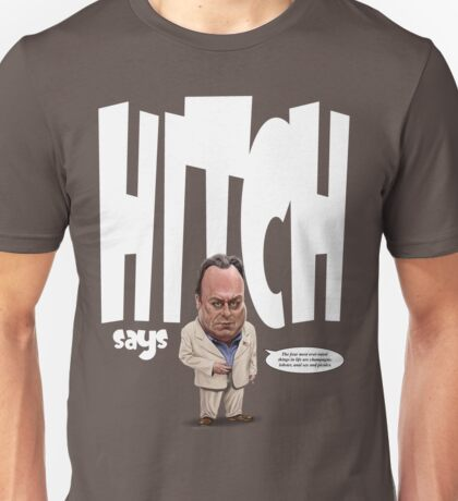 """Hitch Says"" 2 Christopher Hitchens quote t-shirt Unisex T-Shirt"