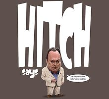 """""""Hitch Says"""" 2 Christopher Hitchens quote t-shirt Unisex T-Shirt"""