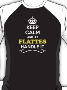 Keep Calm and Let FLATTES Handle it T-Shirt