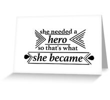 She Needed A Hero Quote Greeting Card