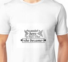 She Needed A Hero Quote Unisex T-Shirt