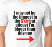 Biggest Guy everywhere but the GYM! Unisex T-Shirt