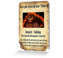 Have You Seen My Bear Tibbers? Greeting Card