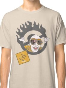 I Live, I Die, I Live Again Classic T-Shirt