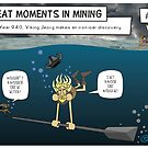 Great Moments in Mining #77 by Leigh Canny