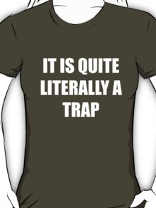 It is quite literally a trap T-Shirt
