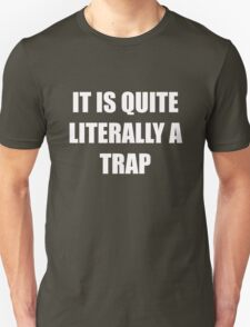 It is quite literally a trap Unisex T-Shirt