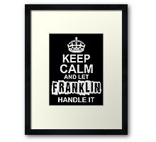 Keep calm and let Franklin handle it Framed Print