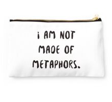 i am not made of metaphors Studio Pouch
