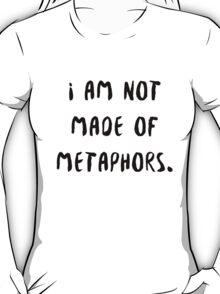 i am not made of metaphors T-Shirt