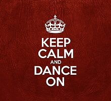 Keep Calm and Dance On - Red Leather by sitnica