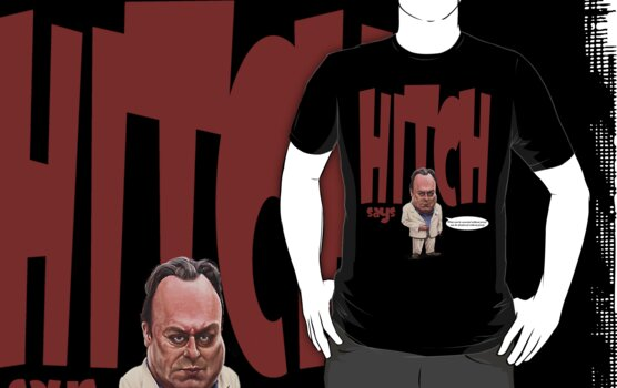 """""""Hitch Says"""" 3 Christopher Hitchens quote t-shirt by Neil Davies"""