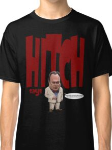 """Hitch Says"" 3 Christopher Hitchens quote t-shirt Classic T-Shirt"