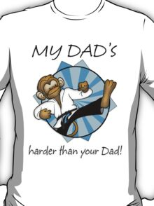 My Dad's Harder Than Your Dad T Shirt T-Shirt