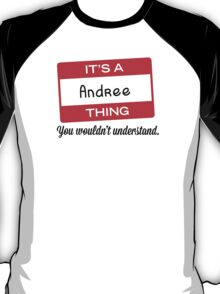 Its a Andree thing you wouldnt understand! T-Shirt