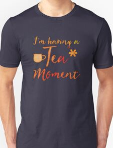 I'm having a TEA moment Unisex T-Shirt