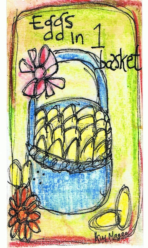 eggs in 1 basket by Kim  Magee