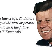 """Change is the law of life"" John F Kennedy by outermostdig"
