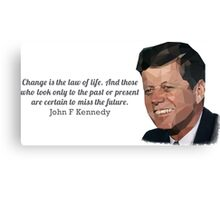 """""""Change is the law of life"""" John F Kennedy Canvas Print"""
