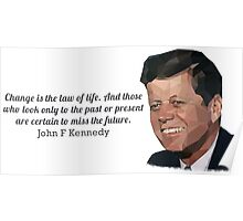 """Change is the law of life"" John F Kennedy Poster"
