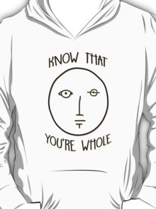 Know That You're Whole T-Shirt