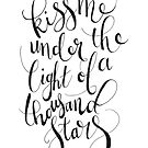 Kiss Me Under the Light of a Thousand Stars by hannahison