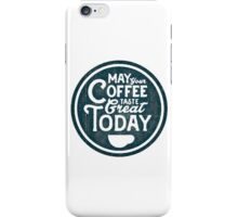 May Your Coffee Be Great Today iPhone Case/Skin