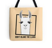 DON'T BLAME THE LLAMA Tote Bag