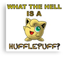 What the hell is a hufflepuff? Canvas Print
