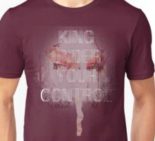 King Under Your Control Unisex T-Shirt