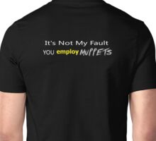 It's Not My Fault YOU employ Muppets ... Unisex T-Shirt