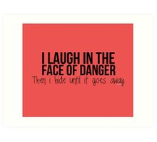 I laugh in the face of danger - Xander Quote Art Print