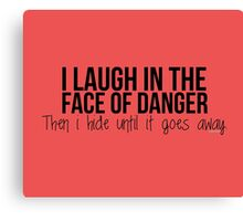 I laugh in the face of danger - Xander Quote Canvas Print