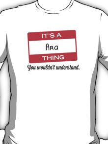 Its a Ara thing you wouldnt understand! T-Shirt