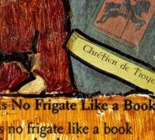 There Is No Frigate Like A Book.. Sticker