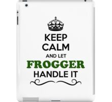 Keep Calm and Let FROGGER Handle it iPad Case/Skin