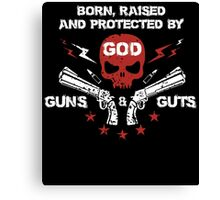 born, raised and protected by god, guns and guts Canvas Print