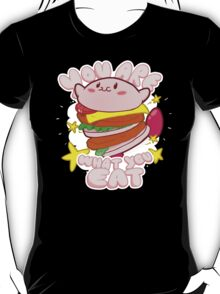 You are what you eat! T-Shirt