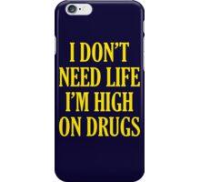 I Don't Need Life I'm High On Drugs iPhone Case/Skin